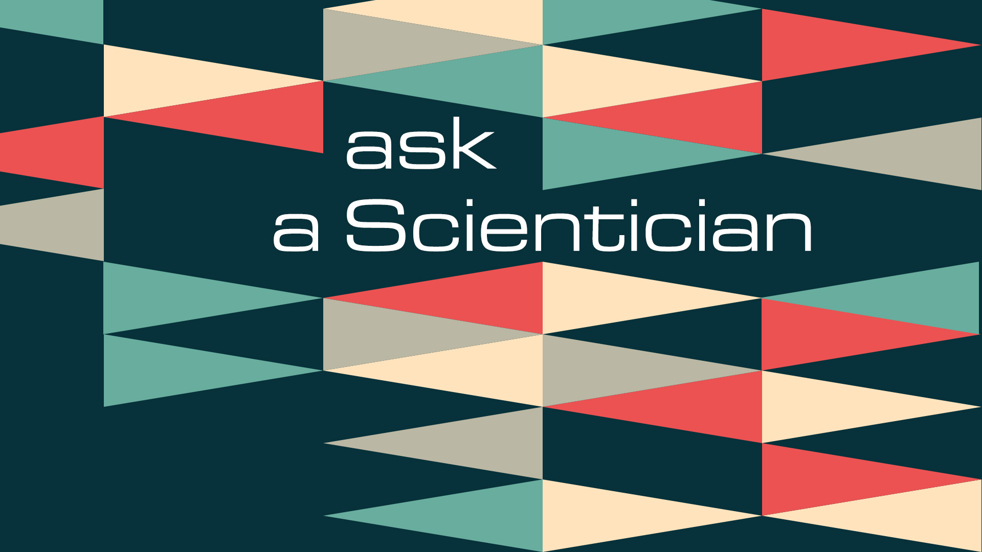 Ask a Scientician